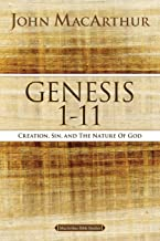 Genesis 1 to 11: Creation, Sin, and the Nature of God (MacArthur Bible Studies)