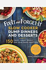 Fix-It and Forget-It Slow Cooker Dump Dinners and Desserts: 150 Crazy Yummy Meals for Your Crazy Busy Life Kindle Edition