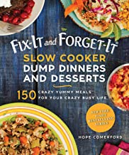 Fix-It and Forget-It Slow Cooker Dump Dinners and Desserts: 150 Crazy Yummy Meals for..