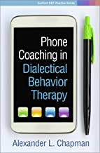 Phone Coaching in Dialectical Behavior Therapy (Guilford DBT Practice Series)