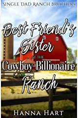 Best Friend's Sister At The Cowboy Billionaire Ranch : A Sweet Clean Cowboy Billionaire Romance (Single Dad Ranch Brothers Book 1) Kindle Edition