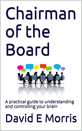 Chairman of the Board: A practical guide to understanding and controlling your brain (English Edition)
