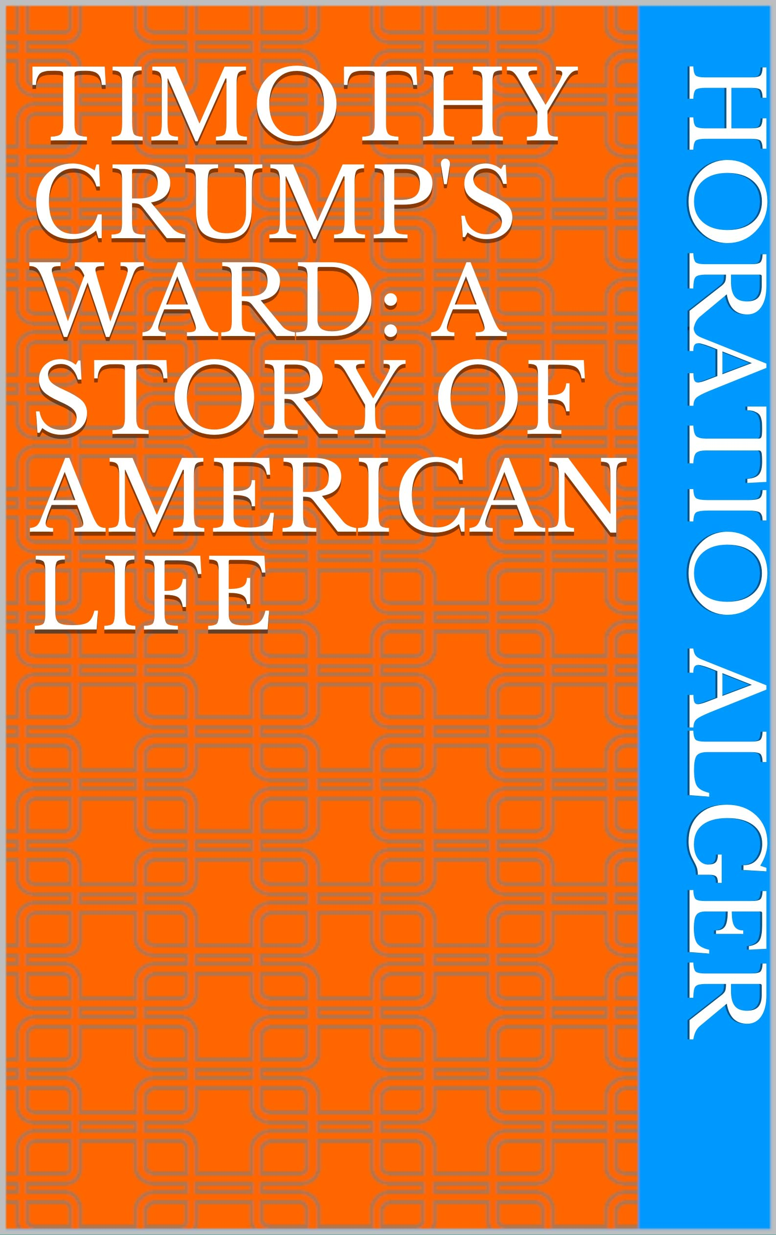 Timothy Crump's Ward: A Story of American Life