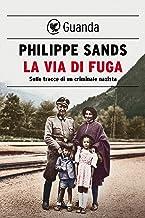 La via di fuga: Sulle tracce di un criminale nazista (Italian Edition)