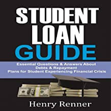 Student Loan Guide: Personal Finance, Book 5: Essential Questions & Answers About Debts & Repayment Plans for Student Expe...