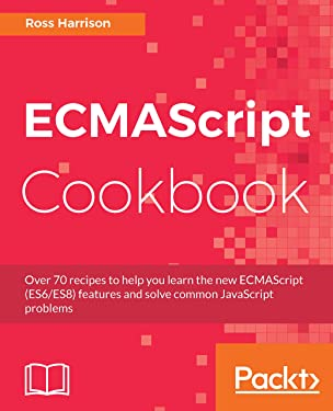 ECMAScript Cookbook: Over 70 recipes to help you learn the new ECMAScript (ES6/ES8) features and solve common JavaScript problems