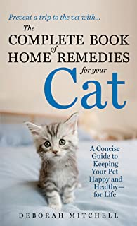 The Complete Book of Home Remedies for Your Cat: A Concise Guide for Keeping Your Pet Healthy and Happy - For Life (Lynn Sonberg Books)