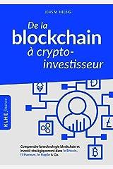 De la blockchain à crypto-investisseur: Comprendre la technologie blockchain et investir stratégiquement dans le Bitcoin, l'Ethereum, le Ripple & Co. Format Kindle