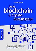 De la blockchain à crypto-investisseur: Comprendre la technologie blockchain et investir stratégiquement dans le Bitcoin, ...