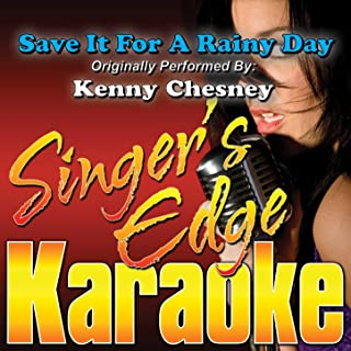 Save It for a Rainy Day (Originally Performed by Kenny Chesney) [Karaoke Version]