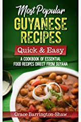 Most Popular Guyanese Recipes – Quick and Easy: A Cookbook of Essential Recipes Straight from Guyana Kindle Edition