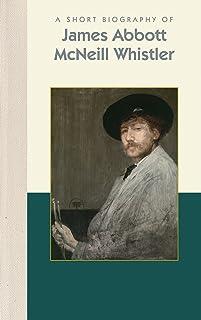A Short Biography of James Abbott McNeill Whistler