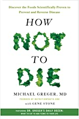 How Not to Die: Discover the Foods Scientifically Proven to Prevent and Reverse Disease Kindle Edition