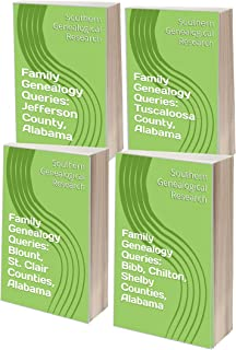 Family Genealogy Queries: Alabama County Bundle #6: Bibb, Blount, Chilton, Jefferson, Shelby, St. Clair, Tuscaloosa (Southern Genealogical Research)