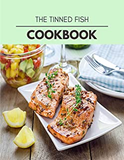 The Tinned Fish Cookbook: Two Weekly Meal Plans, Quick and Easy Recipes to Stay Healthy and Lose Weight (English Edition)