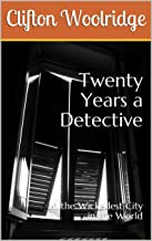 Twenty Years a Detective: In the Wickedest City in the World