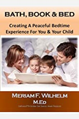 Bath, Book & Bed: Creating A Peaceful Bedtime Experience For You & Your Child Kindle Edition