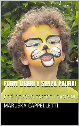 FORTI LIBERI E SENZA PAURA!: COSÌ DEVONO ESSERE I BAMBINI