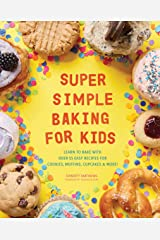 Super Simple Baking for Kids: Learn to Bake with over 55 Easy Recipes for Cookies, Muffins, Cupcakes and More! Kindle Edition
