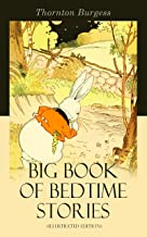 Big Book of Bedtime Stories (Illustrated Edition): The Adventures of Reddy Fox, Johnny Chuck, Peter Cottontail, Unc' Billy Possum, Mr. Mocker, Jerry Muskrat, ... the Red Squirrel, Sammy Jay, Buster Bear…