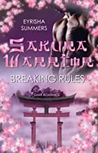 Sakura Warrior - Breaking Rules: Dark Warrior Romance 1 (Sakura - Reihe) (German Edition)