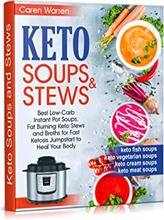 Keto Soups and Stews: Best Low-Carb Instant Pot Soups, Fat Burning Keto Stews and Broths for Fast Ketosis Jumpstart to Hea...
