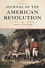 Journal of the American Revolution 2015: Annual Volume (Journal of the American Revolution Books) Kindle Edition