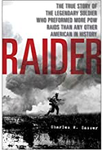 Raider: The True Story of the Legendary Soldier Who Performed More POW Raids than Any Other American in History