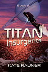 Titan Insurgents: When Kin Are the Greatest Threat (Colonizing Saturn's Moon Book 2) Kindle Edition
