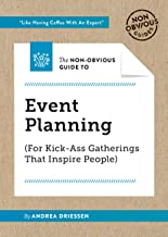 The Non-Obvious Guide To Event Planning (For Kick-Ass Gatherings That Inspire People) (Non-Obvious Guides)