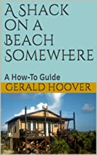 A Shack on a Beach Somewhere: A How-To Guide