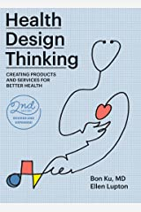Health Design Thinking, second edition: Creating Products and Services for Better Health Kindle Edition