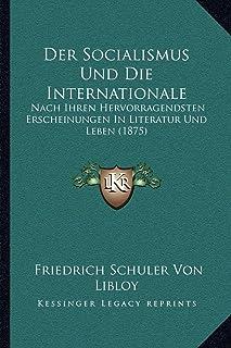Der Socialismus Und Die Internationale: Nach Ihren Hervorragendsten Erscheinungen in Literatur Und Leben (1875)