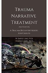 Trauma Narrative Treatment: A Trauma Recovery Model for Groups Kindle Edition
