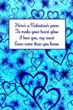 Here's a Valentine's poem To make your heart glow I Love you, my sweet Even more than you know: Roses and Hearts Journal Gift Idea for Valentine's Day, Weddings or Any Romantic Occasion