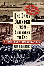 One Damn Blunder from Beginning to End: The Red River Campaign of 1864 (The American Crisis Series: Books on the Civil War...