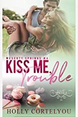Kiss Me, Trouble: Wescott Springs Romance #4 Kindle Edition
