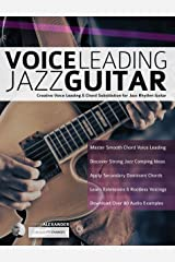 Voice Leading Jazz Guitar: Creative Voice Leading & Chord Substitution for Jazz Rhythm Guitar (Guitar Chords in Context Book 3) Kindle Edition
