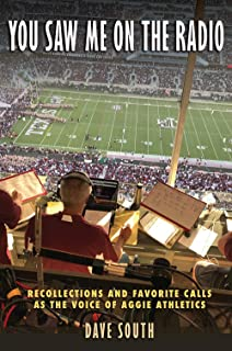You Saw Me on the Radio: Recollections and Favorite Calls as the Voice of Aggie Athletics (Swaim-Paup Sports Series, sponsored by James C. '74 & Debra Parchman Swaim and T. Edgar '74 & Nancy Paup)