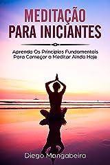 Meditação Para Iniciantes: Aprenda Os Princípios Fundamentais Para Começar a Meditar Ainda Hoje eBook Kindle