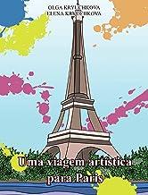 Uma viagem artística para Paris (Livros criativos anti-stress Livro 4) (Portuguese Edition)