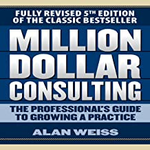 Million Dollar Consulting: The Professional's Guide to Growing a Practice, Fifth Edition