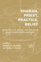 Shaman, Priest, Practice, Belief: Materials of Ritual and Religion in Eastern North America (Archaeology of the American S...