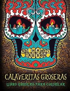 Calaveritas Groseras: Libro Grosero Para Colorear: Un libro único con fondo negro: Día de los Muertos Calaveras de Azucar (Spanish Edition)