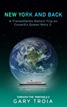 New York and Back: A Transatlantic Return Voyage on Cunard's Queen Mary 2 (Through the Porthole Book 3)