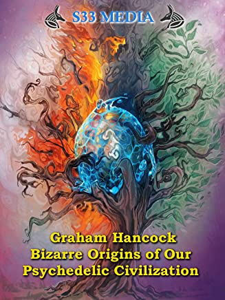 Graham Hancock - Bizarre Origins of Our Psychedelic Civilization