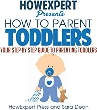 How to Parent Toddlers: Your Step-by-Step Guide to Parenting Toddlers