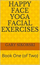 Happy Face Yoga Facial Exercises: Book One (of Two)