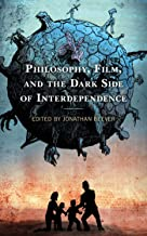 Philosophy, Film, and the Dark Side of Interdependence