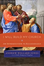 I Will Build My Church: An Introduction to Ecclesiology (Formed in Christ)
